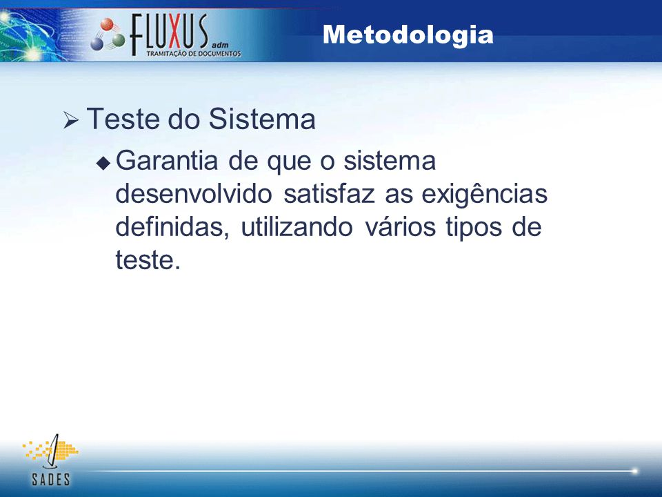 Metodologia Teste do Sistema. Garantia de que o sistema desenvolvido satisfaz as exigências definidas, utilizando vários tipos de teste.