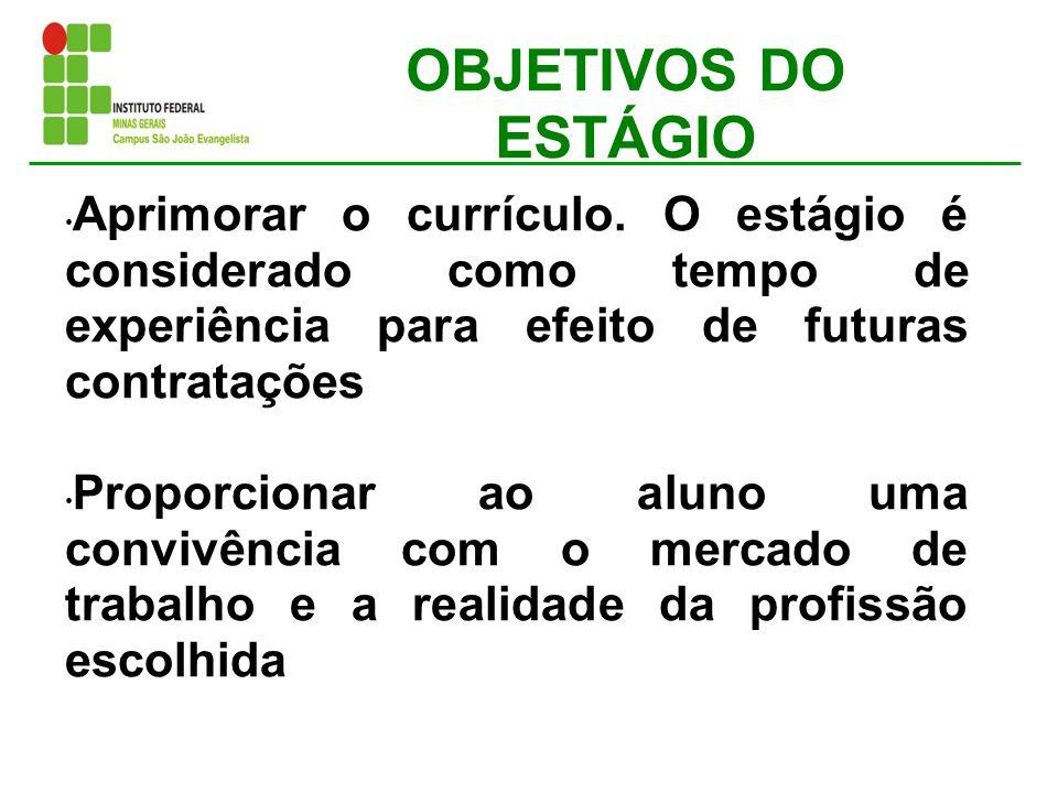 OBJETIVOS DO ESTÁGIO Aprimorar o currículo. O estágio é considerado como tempo de experiência para efeito de futuras contratações.