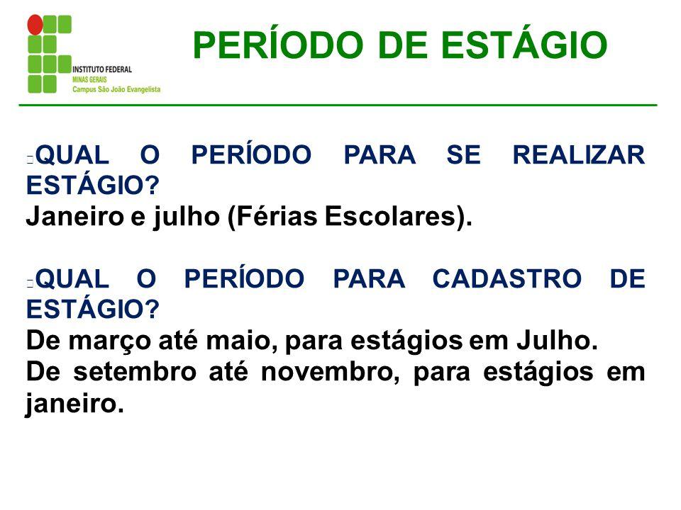 PERÍODO DE ESTÁGIO Janeiro e julho (Férias Escolares).
