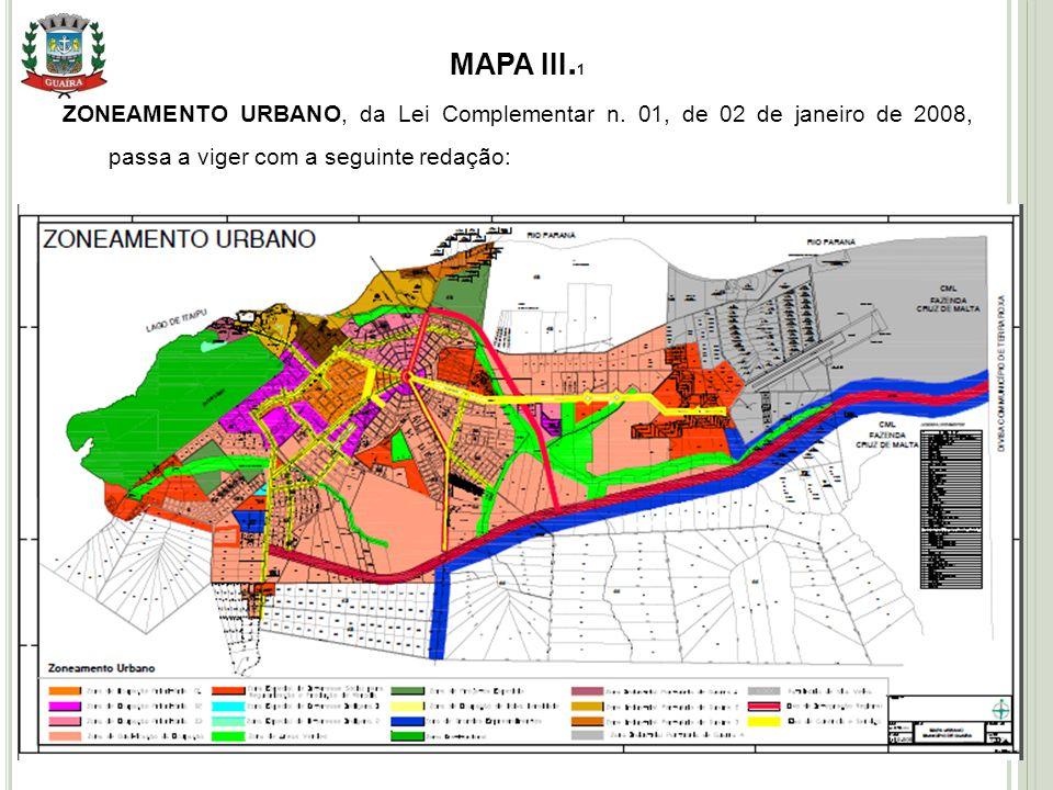 MAPA III.1 ZONEAMENTO URBANO, da Lei Complementar n. 01, de 02 de janeiro de 2008, passa a viger com a seguinte redação: