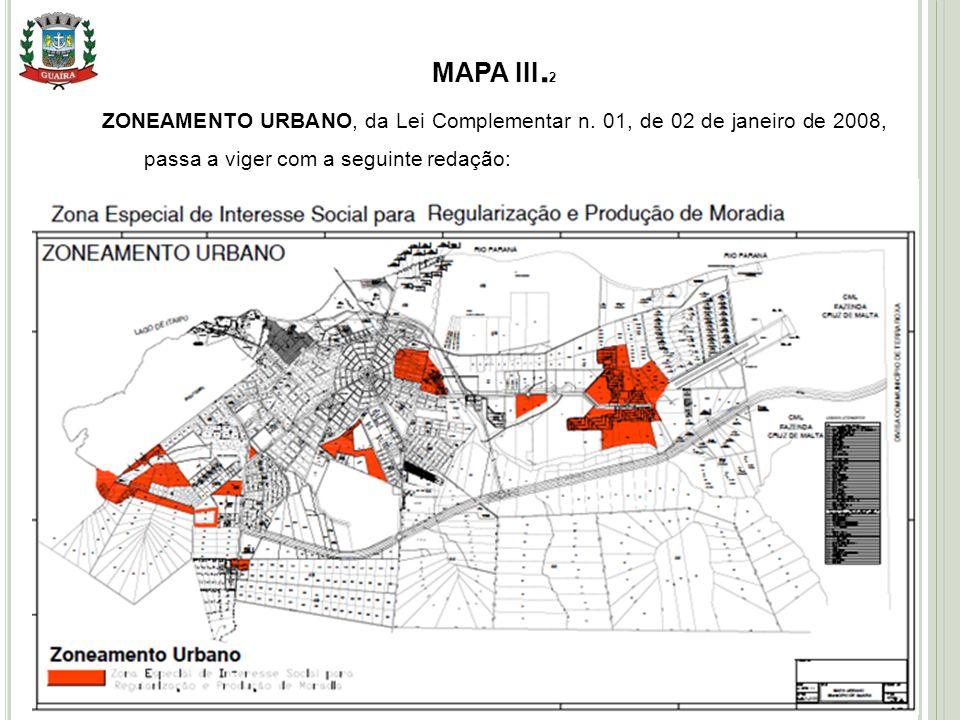 MAPA III.2 ZONEAMENTO URBANO, da Lei Complementar n. 01, de 02 de janeiro de 2008, passa a viger com a seguinte redação: