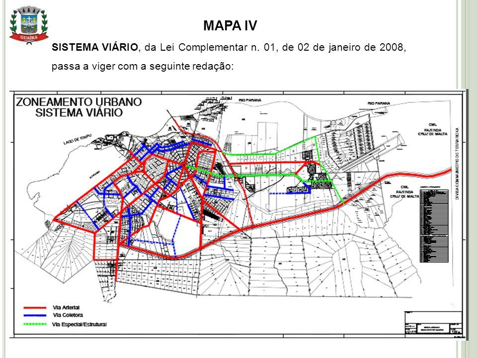 MAPA IV SISTEMA VIÁRIO, da Lei Complementar n. 01, de 02 de janeiro de 2008, passa a viger com a seguinte redação: