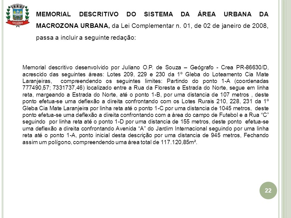 MEMORIAL DESCRITIVO DO SISTEMA DA ÁREA URBANA DA MACROZONA URBANA, da Lei Complementar n. 01, de 02 de janeiro de 2008, passa a incluir a seguinte redação: