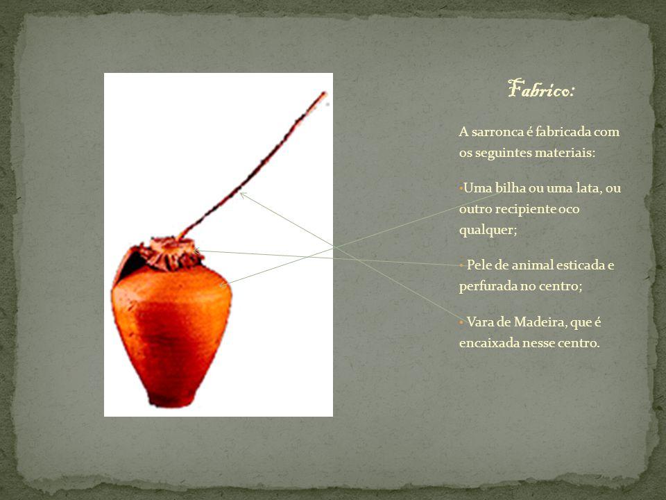 Fabrico: A sarronca é fabricada com os seguintes materiais: