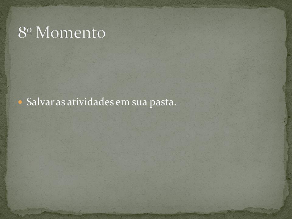 8º Momento Salvar as atividades em sua pasta.