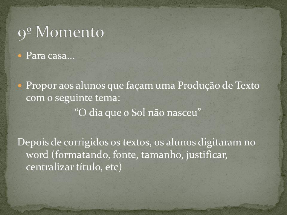 9º Momento Para casa... Propor aos alunos que façam uma Produção de Texto com o seguinte tema: O dia que o Sol não nasceu