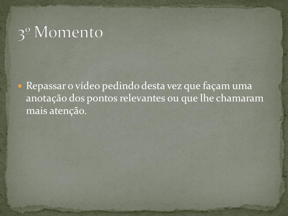 3º Momento Repassar o vídeo pedindo desta vez que façam uma anotação dos pontos relevantes ou que lhe chamaram mais atenção.