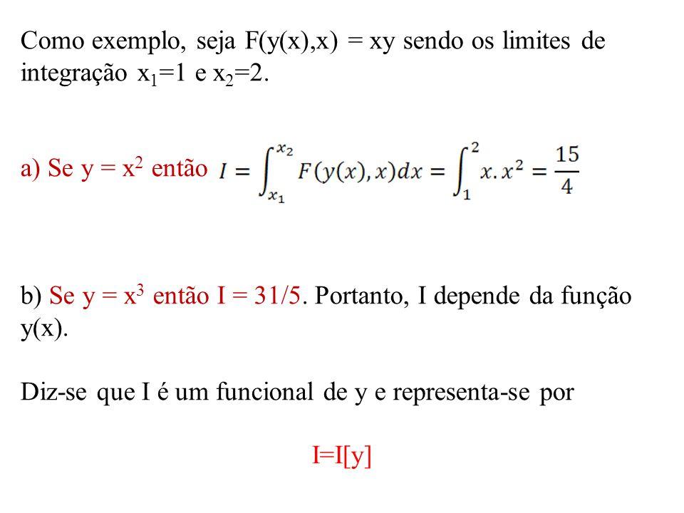 b) Se y = x3 então I = 31/5. Portanto, I depende da função y(x).