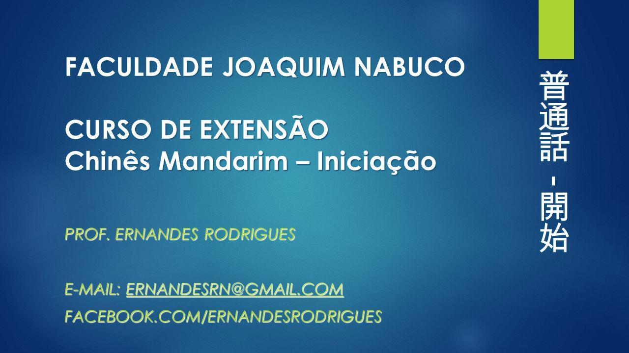 FACULDADE JOAQUIM NABUCO CURSO DE EXTENSÃO Chinês Mandarim – Iniciação