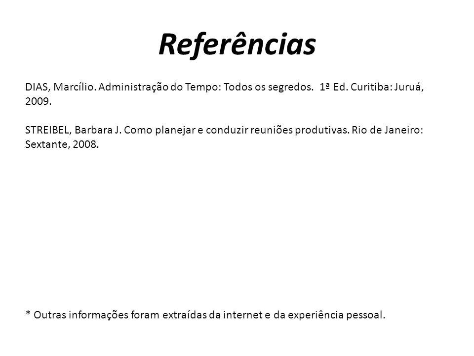 Referências DIAS, Marcílio. Administração do Tempo: Todos os segredos. 1ª Ed. Curitiba: Juruá, 2009.