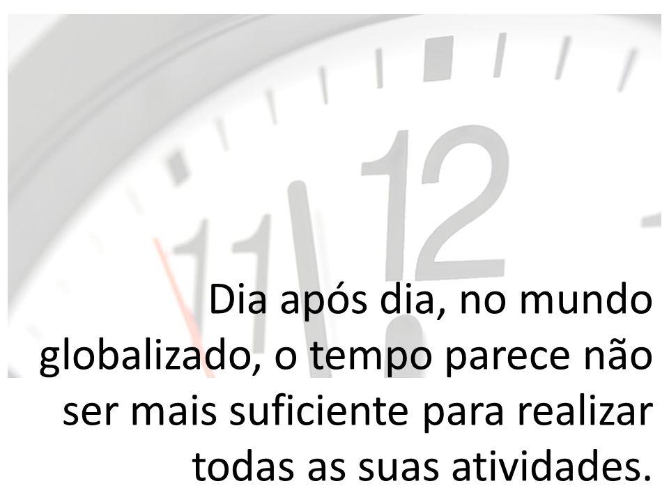 Dia após dia, no mundo globalizado, o tempo parece não ser mais suficiente para realizar todas as suas atividades.