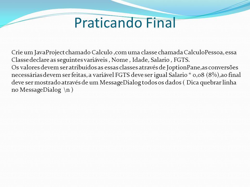 Praticando Final Crie um JavaProject chamado Calculo ,com uma classe chamada CalculoPessoa, essa.