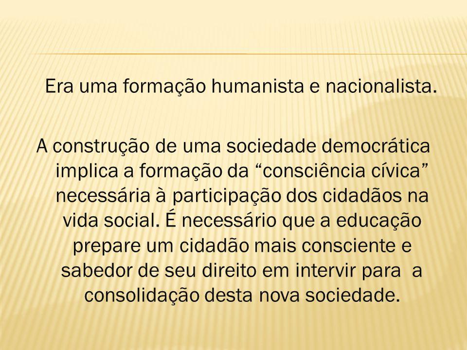 Era uma formação humanista e nacionalista