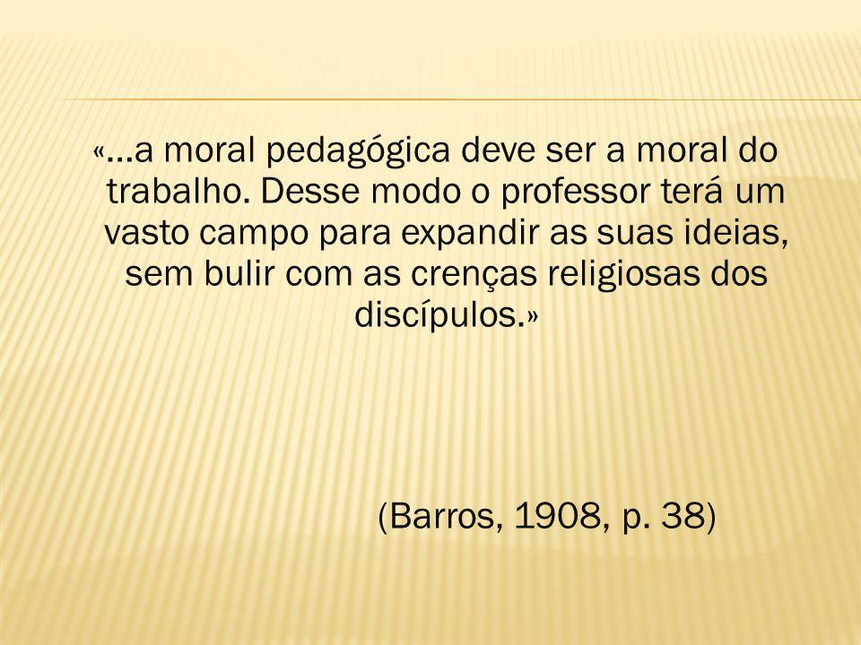 «…a moral pedagógica deve ser a moral do trabalho