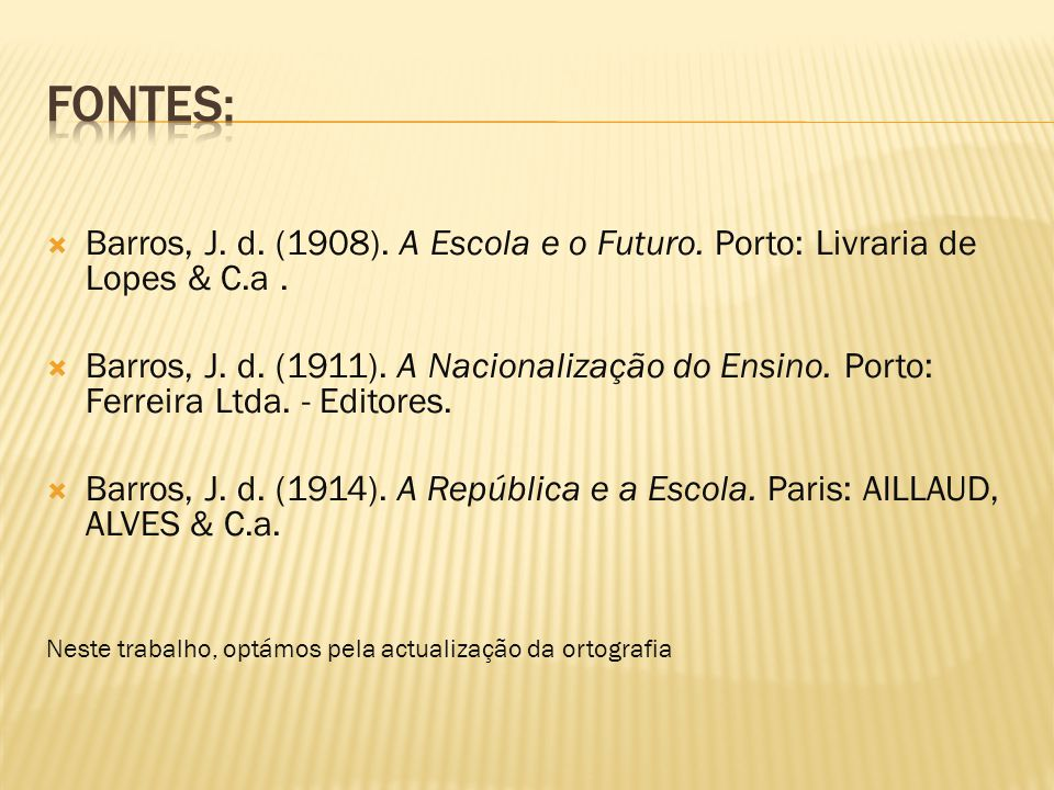 Fontes: Barros, J. d. (1908). A Escola e o Futuro. Porto: Livraria de Lopes & C.a .