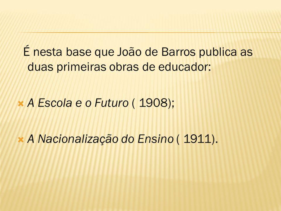 É nesta base que João de Barros publica as duas primeiras obras de educador: