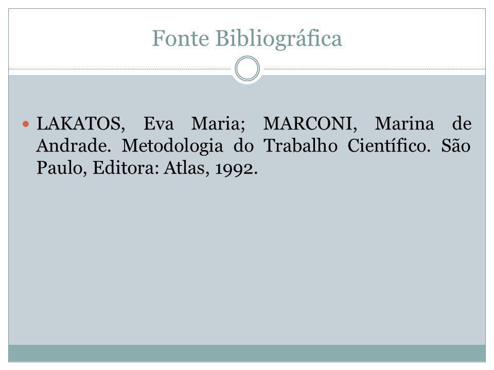 Fonte Bibliográfica LAKATOS, Eva Maria; MARCONI, Marina de Andrade.