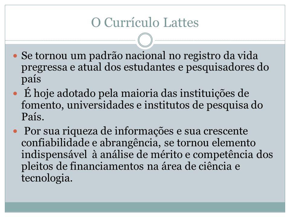 O Currículo Lattes Se tornou um padrão nacional no registro da vida pregressa e atual dos estudantes e pesquisadores do país.