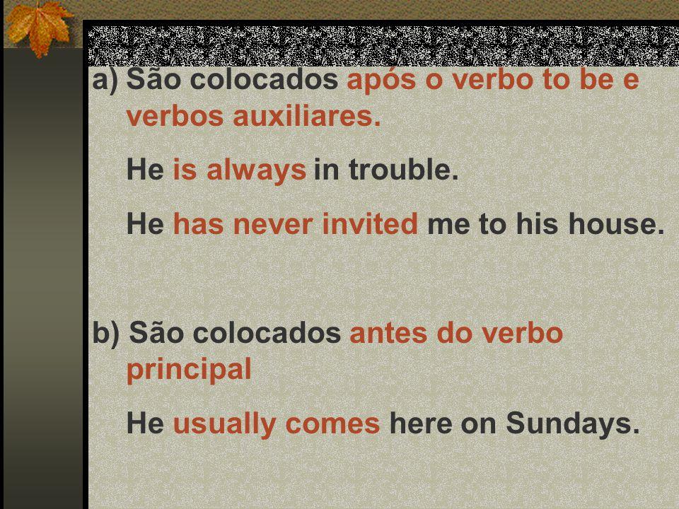 São colocados após o verbo to be e verbos auxiliares.