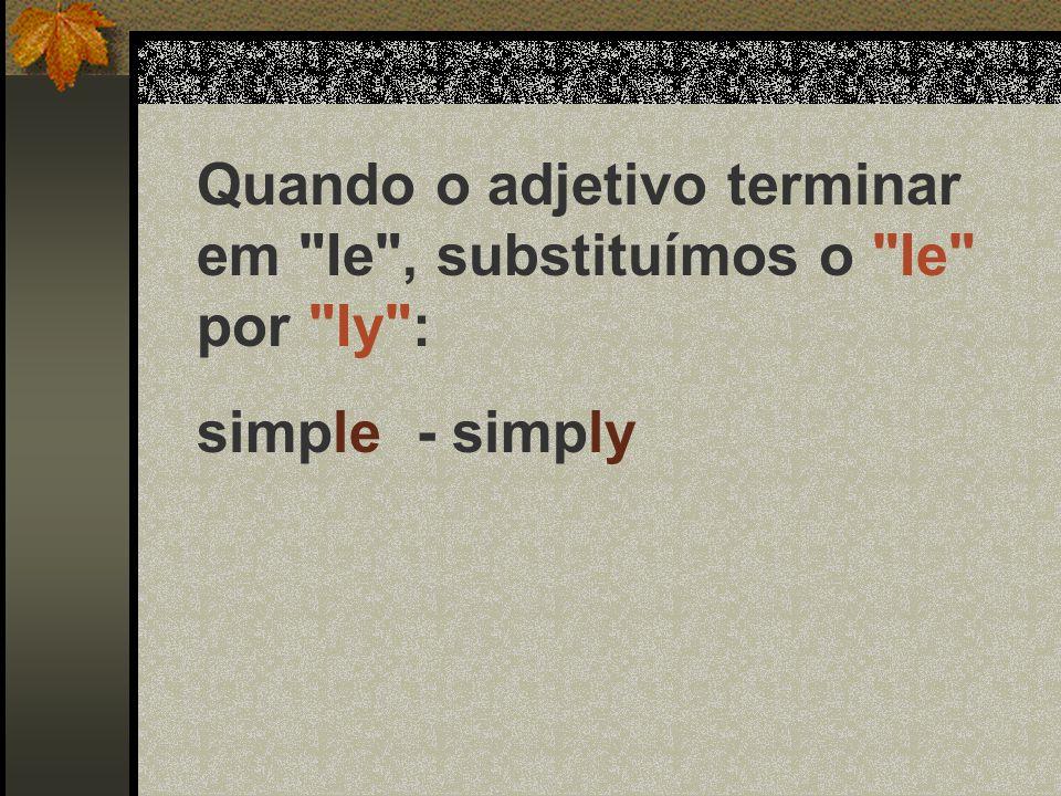 Quando o adjetivo terminar em Ie , substituímos o Ie por Iy :