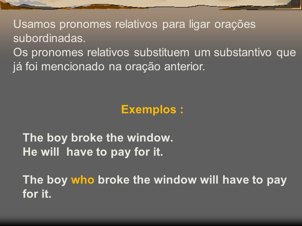 Usamos pronomes relativos para ligar orações subordinadas