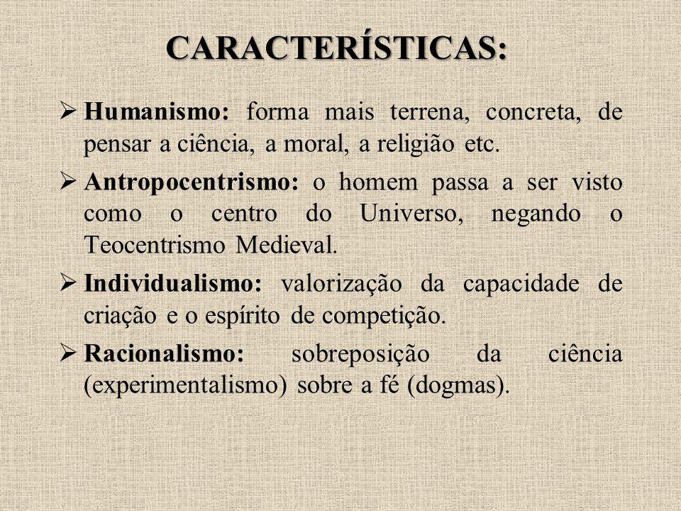 CARACTERÍSTICAS: Humanismo: forma mais terrena, concreta, de pensar a ciência, a moral, a religião etc.