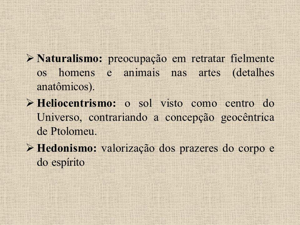 Naturalismo: preocupação em retratar fielmente os homens e animais nas artes (detalhes anatômicos).