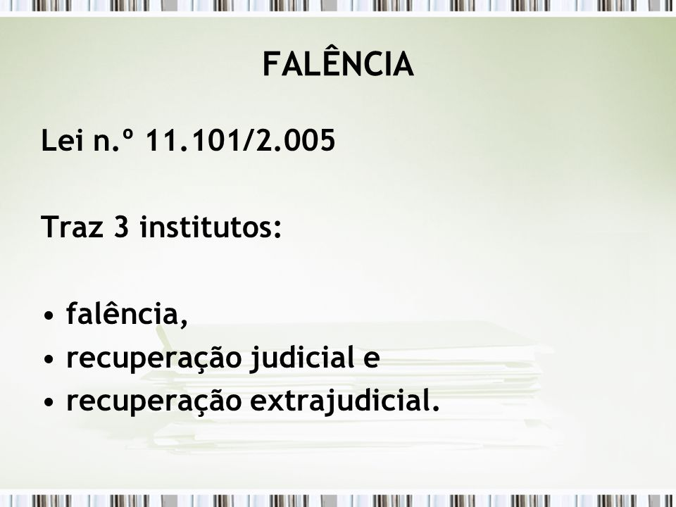 FALÊNCIA Lei n.º 11.101/2.005 Traz 3 institutos: falência,