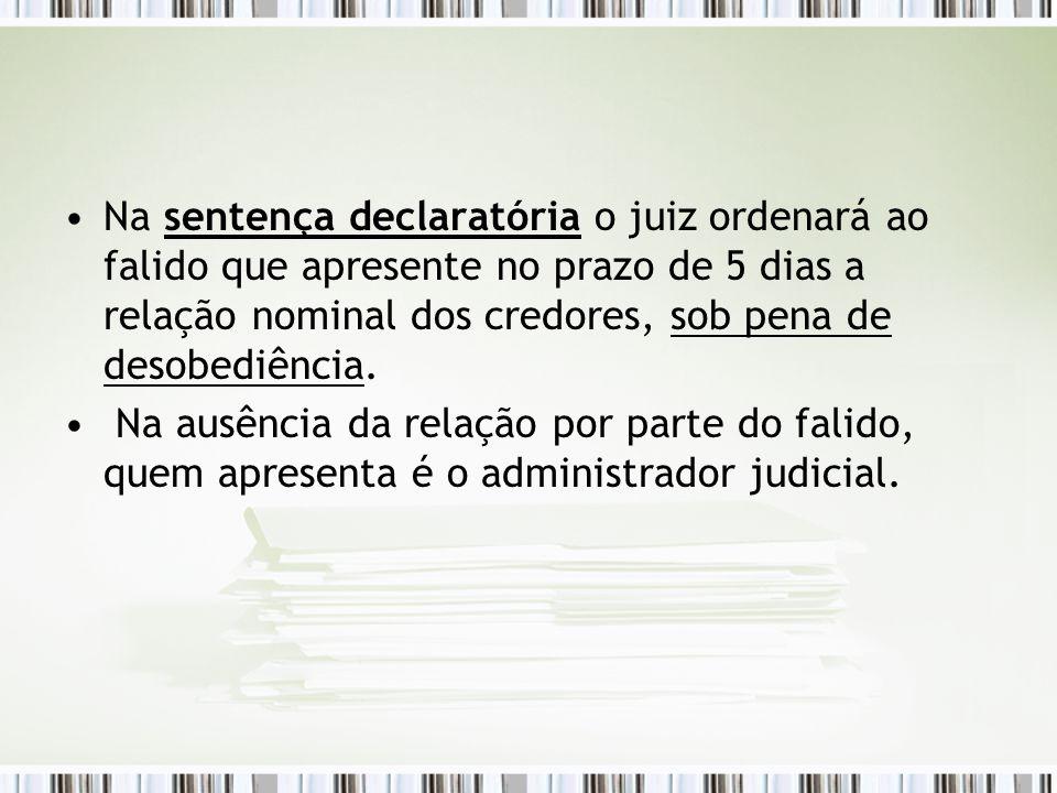 Na sentença declaratória o juiz ordenará ao falido que apresente no prazo de 5 dias a relação nominal dos credores, sob pena de desobediência.