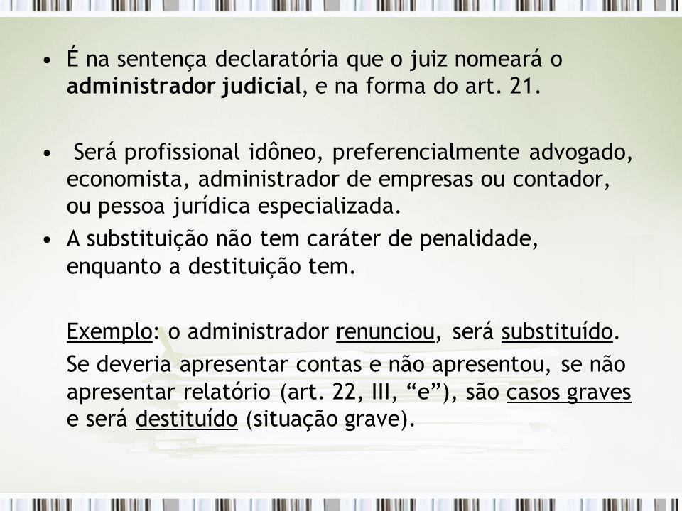 É na sentença declaratória que o juiz nomeará o administrador judicial, e na forma do art. 21.