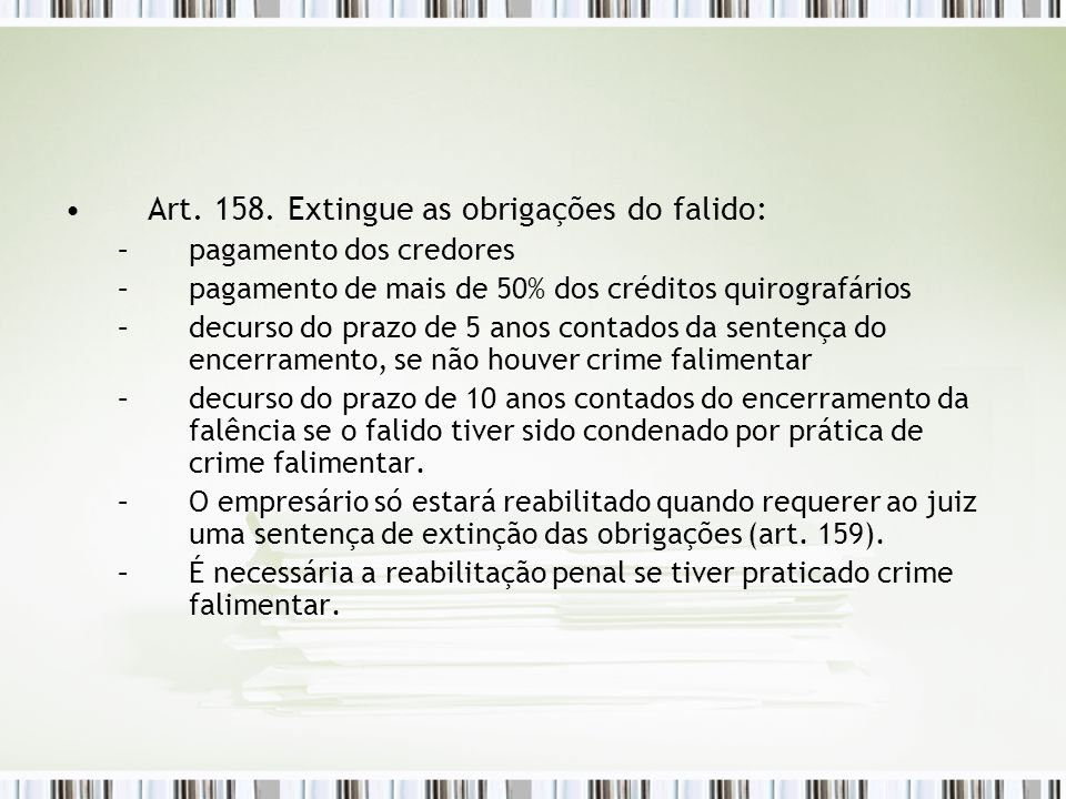 Art. 158. Extingue as obrigações do falido: