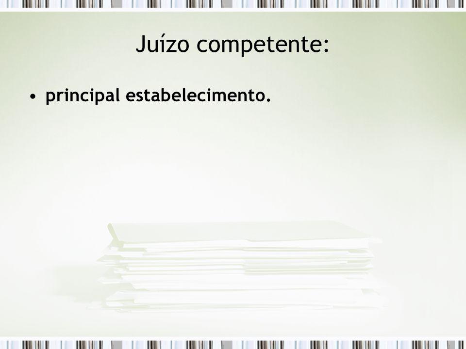 Juízo competente: principal estabelecimento.