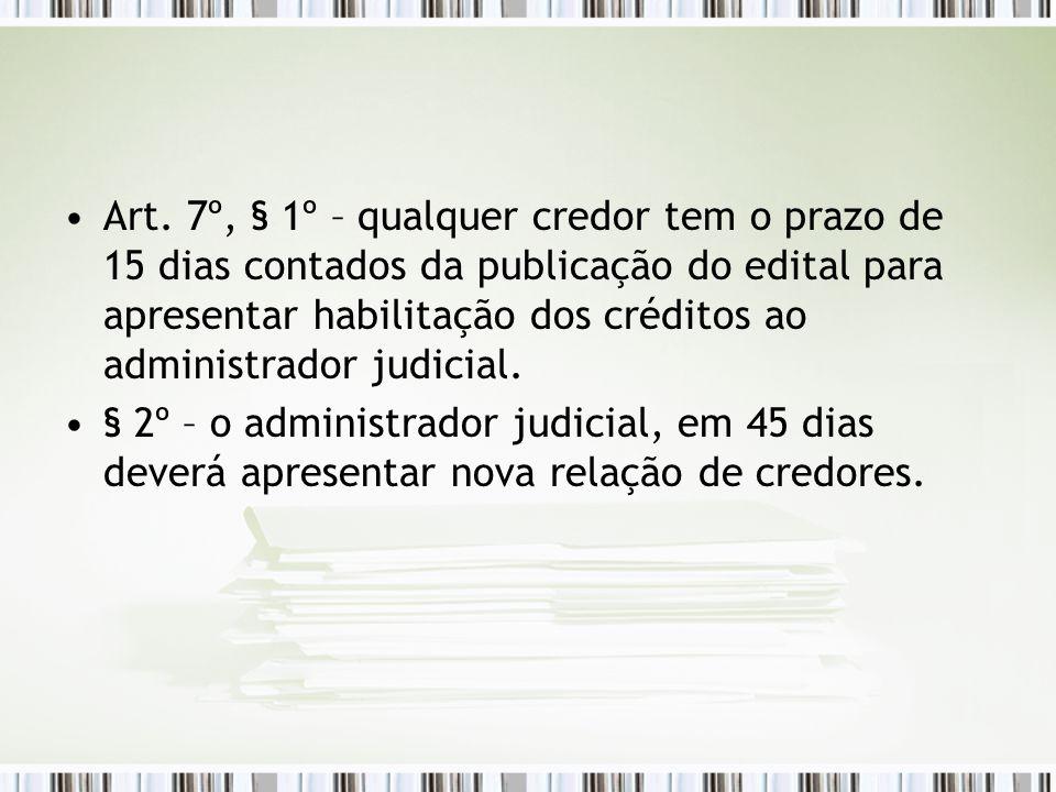Art. 7º, § 1º – qualquer credor tem o prazo de 15 dias contados da publicação do edital para apresentar habilitação dos créditos ao administrador judicial.