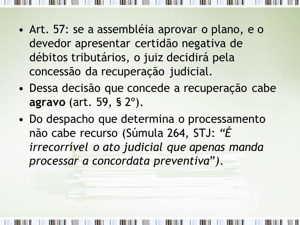 Art. 57: se a assembléia aprovar o plano, e o devedor apresentar certidão negativa de débitos tributários, o juiz decidirá pela concessão da recuperação judicial.