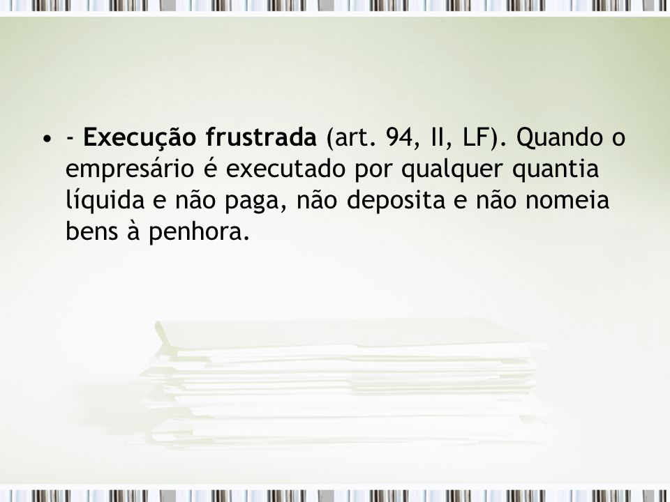- Execução frustrada (art. 94, II, LF)
