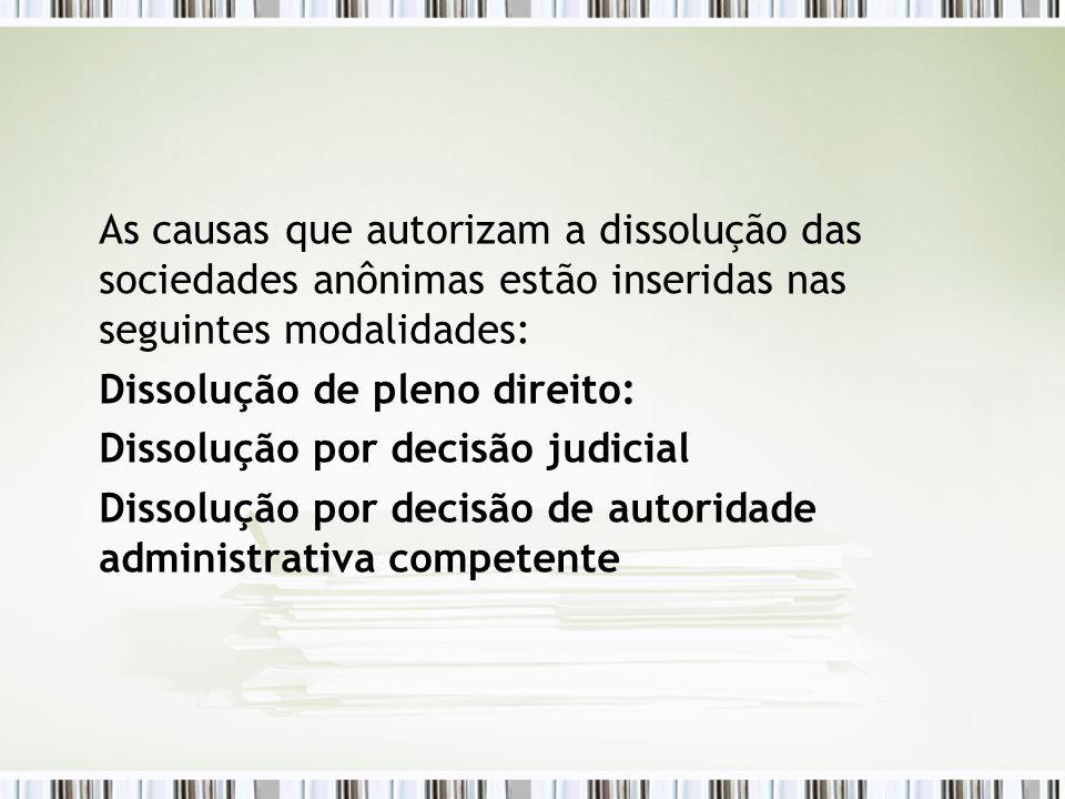 As causas que autorizam a dissolução das sociedades anônimas estão inseridas nas seguintes modalidades: