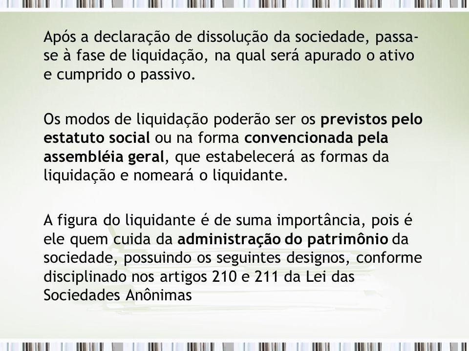 Após a declaração de dissolução da sociedade, passa-se à fase de liquidação, na qual será apurado o ativo e cumprido o passivo.