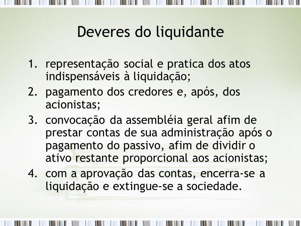 Deveres do liquidante representação social e pratica dos atos indispensáveis à liquidação; pagamento dos credores e, após, dos acionistas;