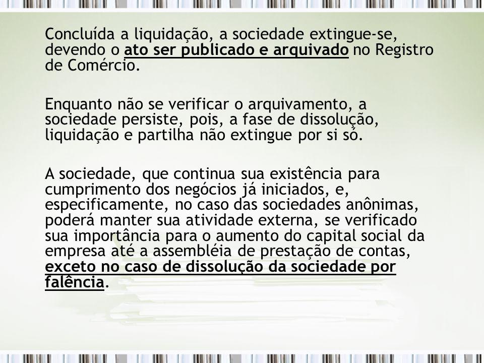 Concluída a liquidação, a sociedade extingue-se, devendo o ato ser publicado e arquivado no Registro de Comércio.