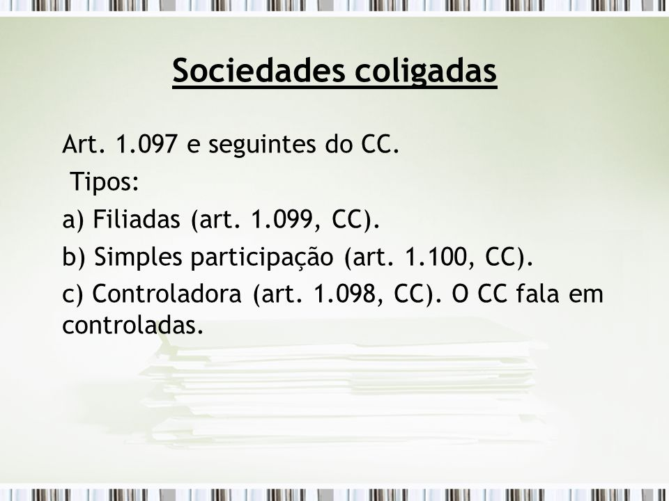 Sociedades coligadas Art. 1.097 e seguintes do CC. Tipos: