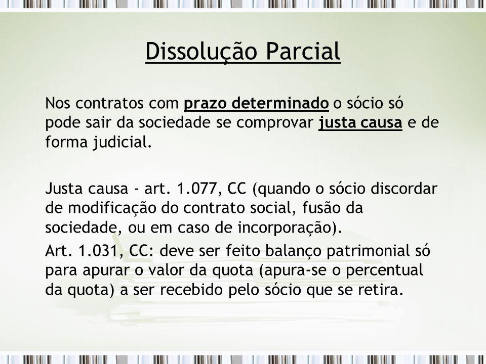 Dissolução Parcial Nos contratos com prazo determinado o sócio só pode sair da sociedade se comprovar justa causa e de forma judicial.