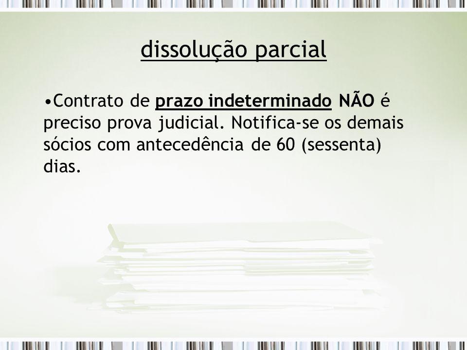 dissolução parcial Contrato de prazo indeterminado NÃO é preciso prova judicial.