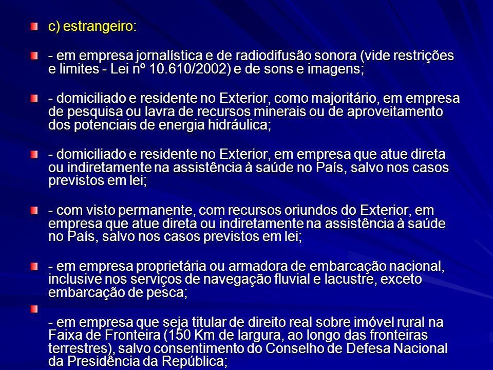 c) estrangeiro: - em empresa jornalística e de radiodifusão sonora (vide restrições e limites - Lei nº 10.610/2002) e de sons e imagens;