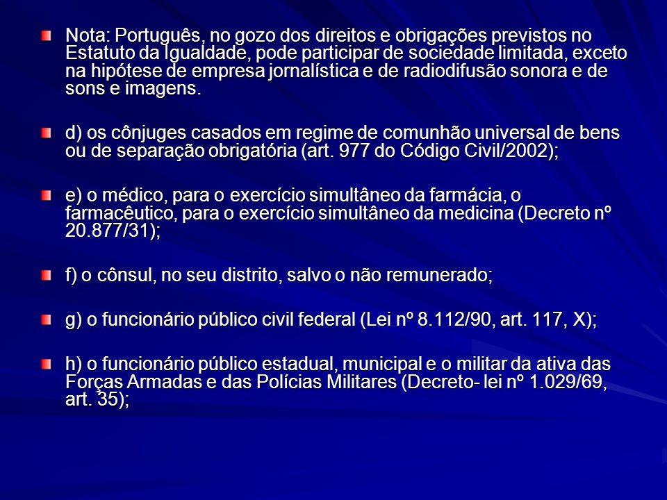 Nota: Português, no gozo dos direitos e obrigações previstos no Estatuto da Igualdade, pode participar de sociedade limitada, exceto na hipótese de empresa jornalística e de radiodifusão sonora e de sons e imagens.