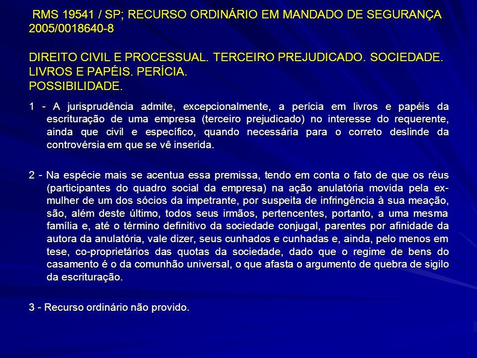 RMS 19541 / SP; RECURSO ORDINÁRIO EM MANDADO DE SEGURANÇA 2005/0018640-8 DIREITO CIVIL E PROCESSUAL. TERCEIRO PREJUDICADO. SOCIEDADE. LIVROS E PAPÉIS. PERÍCIA. POSSIBILIDADE.
