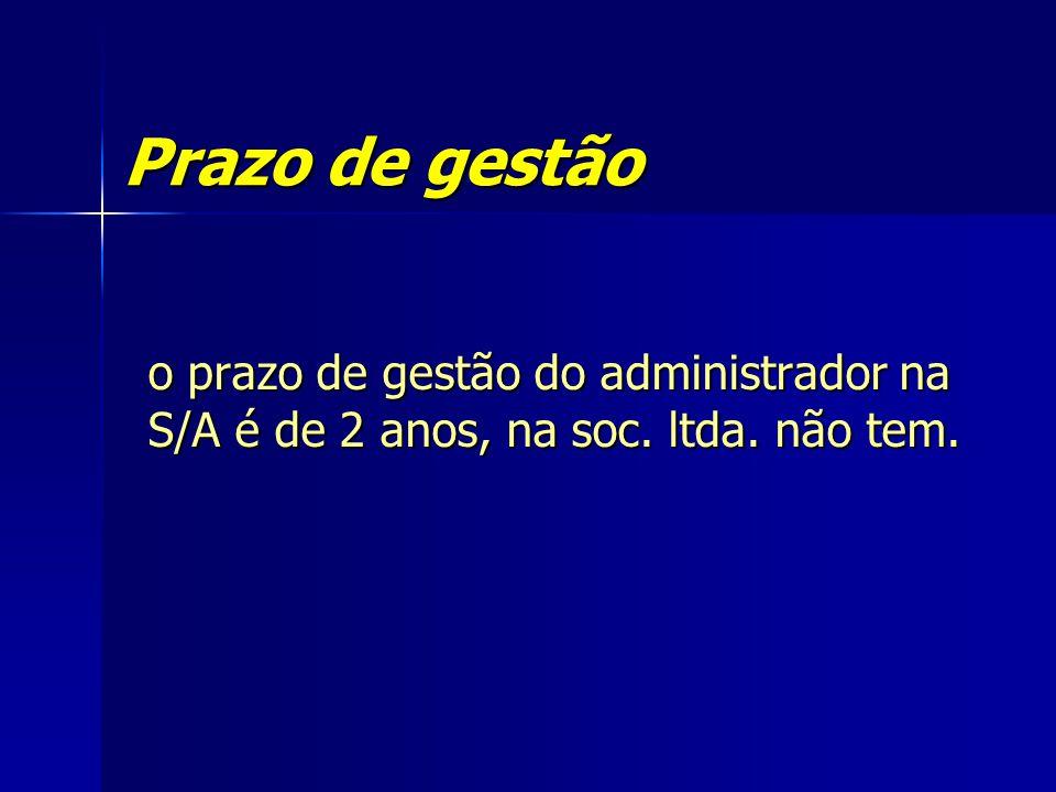 Prazo de gestão o prazo de gestão do administrador na S/A é de 2 anos, na soc. ltda. não tem.