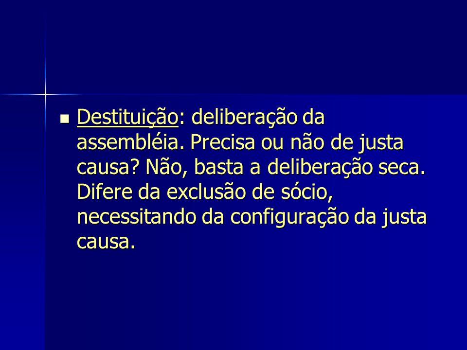 Destituição: deliberação da assembléia. Precisa ou não de justa causa