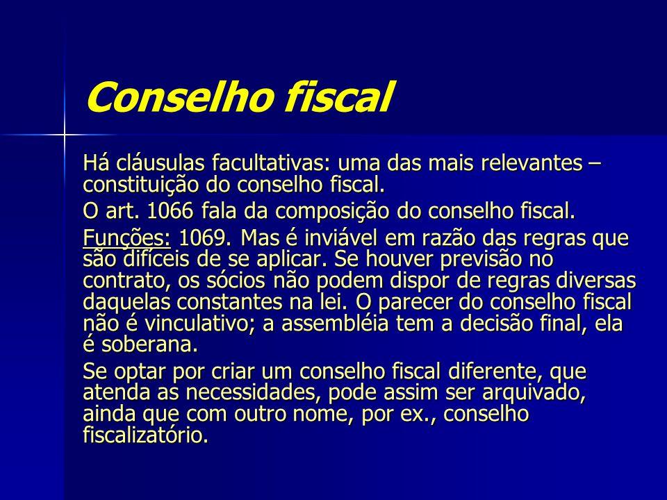 Conselho fiscal Há cláusulas facultativas: uma das mais relevantes – constituição do conselho fiscal.