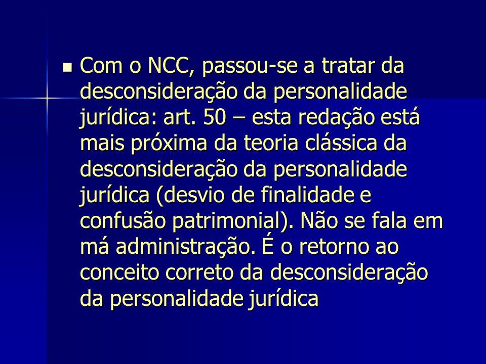 Com o NCC, passou-se a tratar da desconsideração da personalidade jurídica: art.