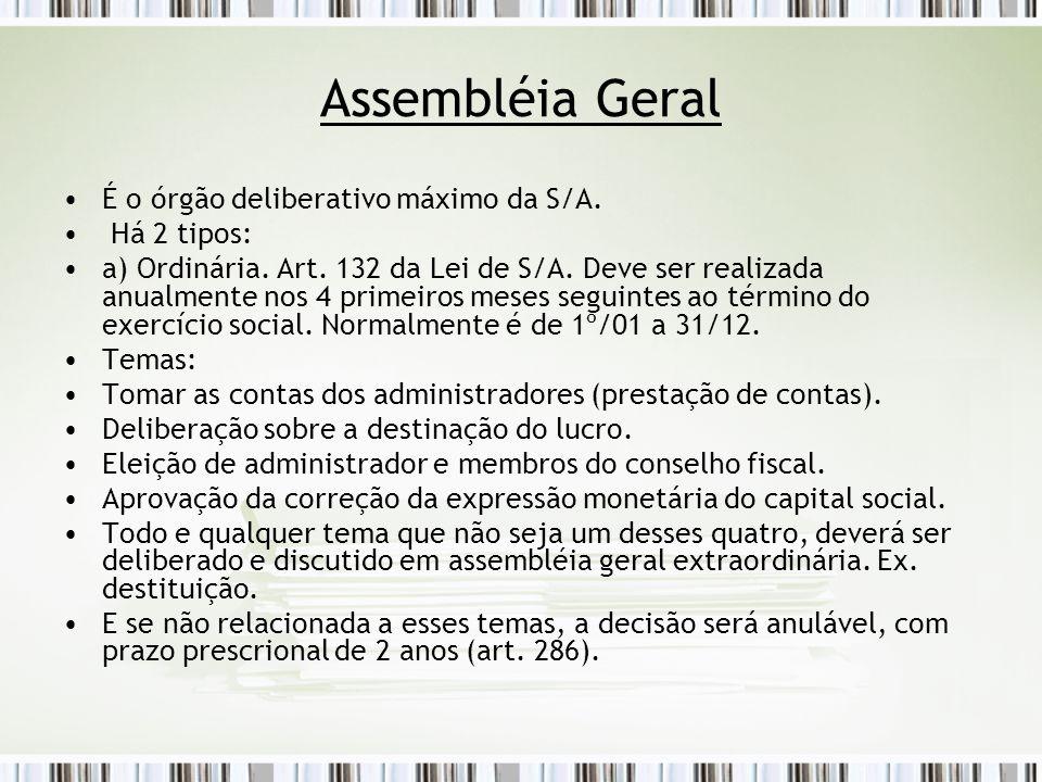 Assembléia Geral É o órgão deliberativo máximo da S/A. Há 2 tipos: